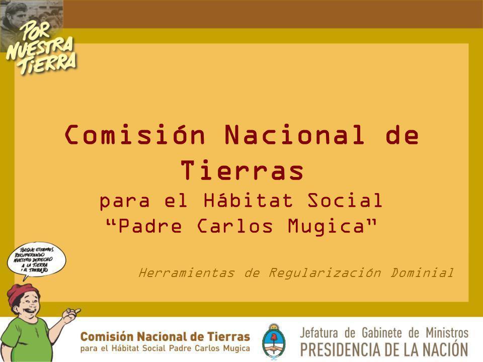 Comisión Nacional de Tierras para el Hábitat Social Padre Carlos Mugica Herramientas de Regularización Dominial