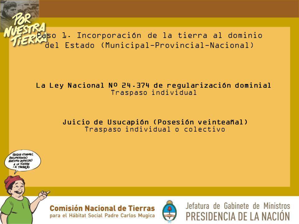 Juicio de Usucapión (Posesión veinteañal) Traspaso individual o colectivo La Ley Nacional Nº 24.374 de regularización dominial Traspaso individual Pas