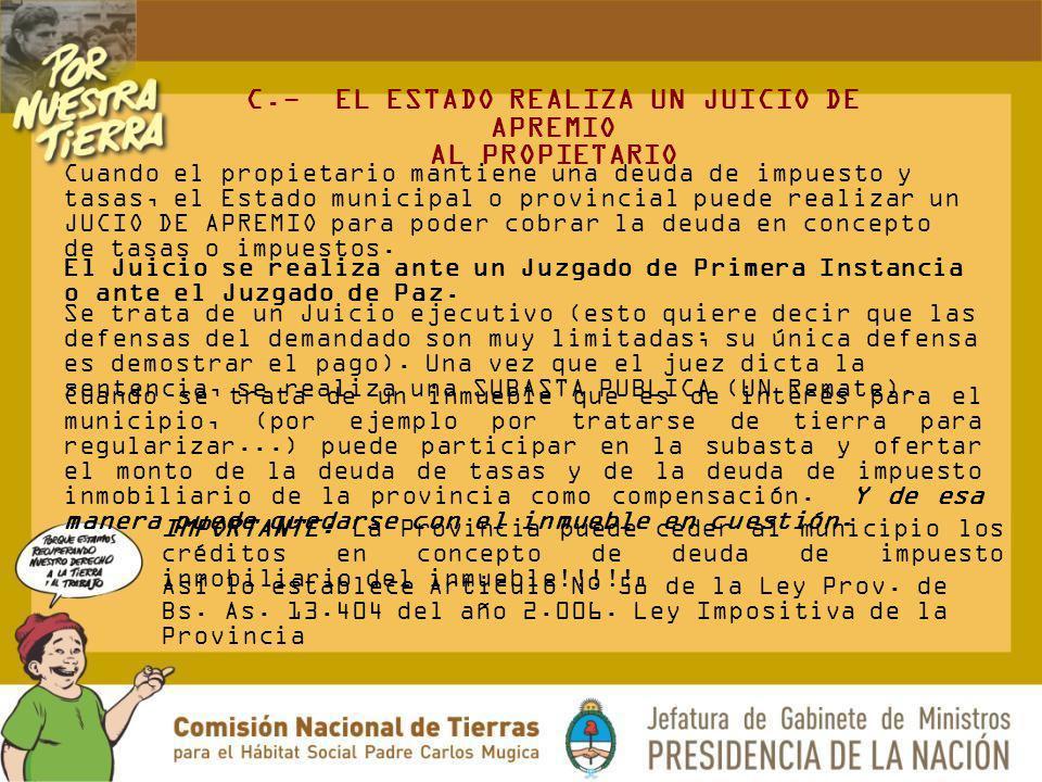 C.- EL ESTADO REALIZA UN JUICIO DE APREMIO AL PROPIETARIO Cuando el propietario mantiene una deuda de impuesto y tasas, el Estado municipal o provinci