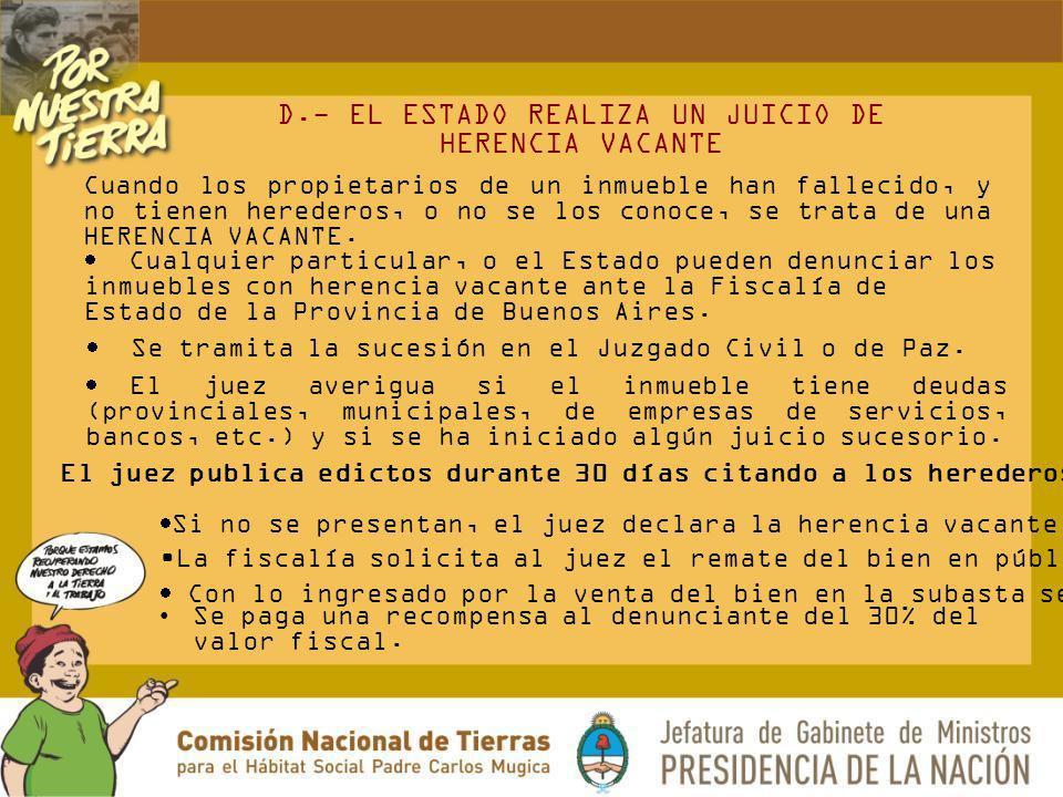 D.- EL ESTADO REALIZA UN JUICIO DE HERENCIA VACANTE Cuando los propietarios de un inmueble han fallecido, y no tienen herederos, o no se los conoce, s