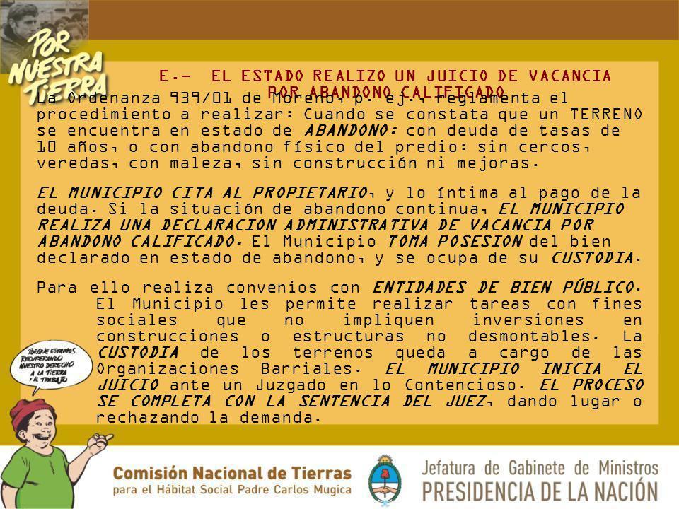 E.- EL ESTADO REALIZO UN JUICIO DE VACANCIA POR ABANDONO CALIFICADO La Ordenanza 939/01 de Moreno, p. ej., reglamenta el procedimiento a realizar: Cua