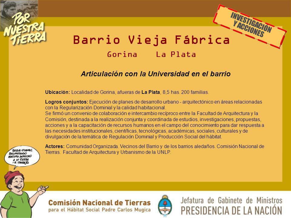 Barrio Vieja Fábrica Gorina La Plata Articulación con la Universidad en el barrio Ubicación: Localidad de Gorina, afueras de La Plata, 8,5 has. 200 fa