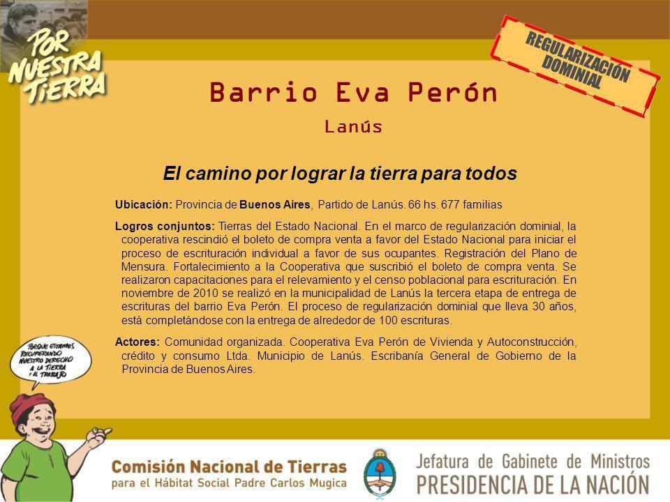 Barrio Eva Perón Lanús REGULARIZACIÓN DOMINIAL Ubicación: Provincia de Buenos Aires, Partido de Lanús. 66 hs. 677 familias Logros conjuntos: Tierras d