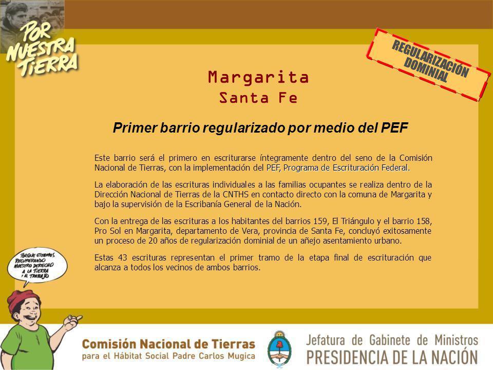 Margarita Santa Fe PEF, Programa de Escrituración Federal. Este barrio será el primero en escriturarse íntegramente dentro del seno de la Comisión Nac