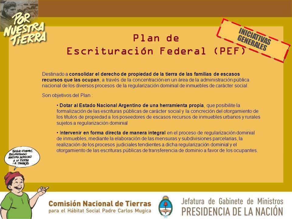 Plan de Escrituración Federal (PEF) Destinado a consolidar el derecho de propiedad de la tierra de las familias de escasos recursos que las ocupan, a