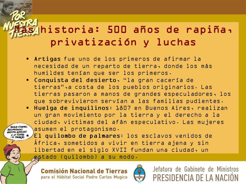 Más historia: 500 años de rapiña, privatización y luchas Artigas fue uno de los primeros de afirmar la necesidad de un reparto de tierra, donde los má