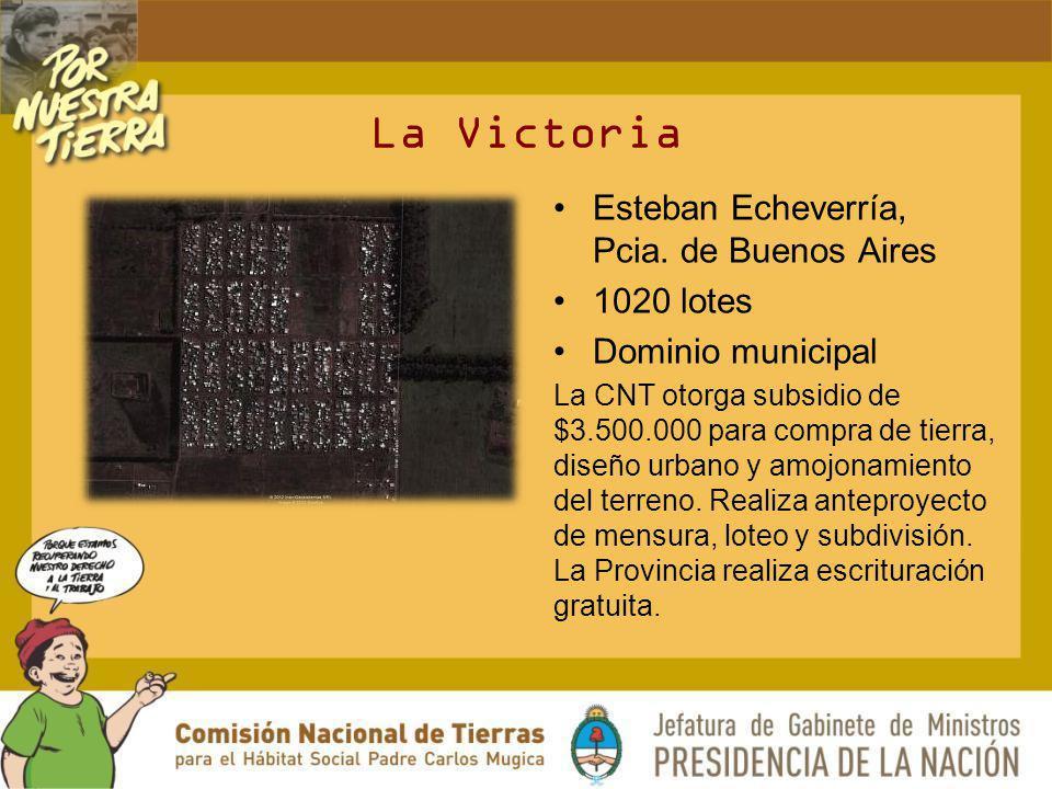 La Victoria Esteban Echeverría, Pcia. de Buenos Aires 1020 lotes Dominio municipal La CNT otorga subsidio de $3.500.000 para compra de tierra, diseño
