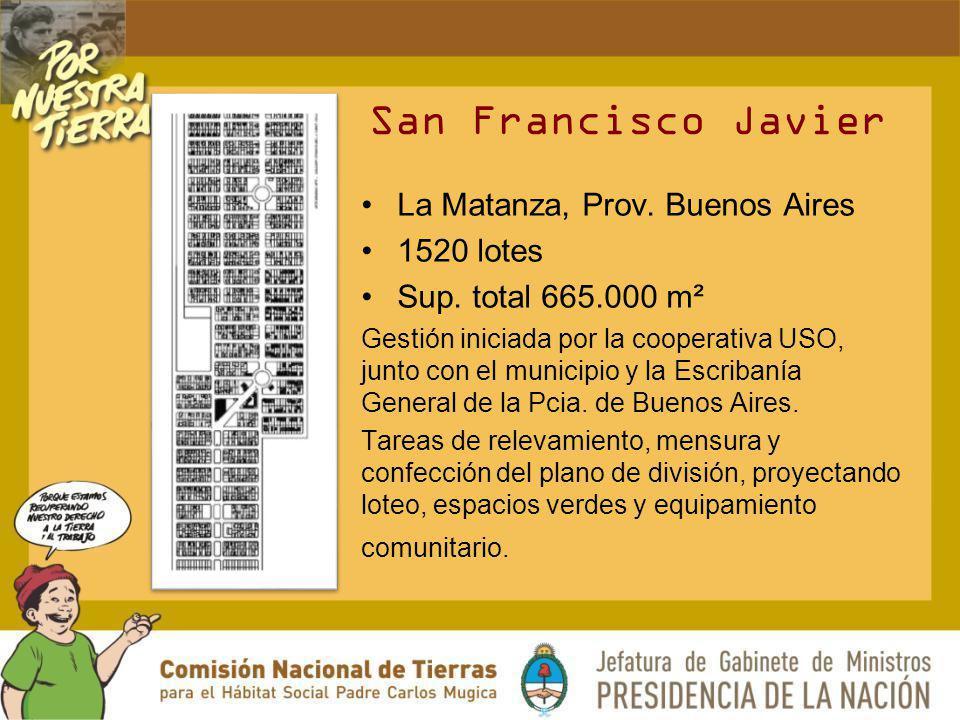 San Francisco Javier La Matanza, Prov. Buenos Aires 1520 lotes Sup. total 665.000 m² Gestión iniciada por la cooperativa USO, junto con el municipio y