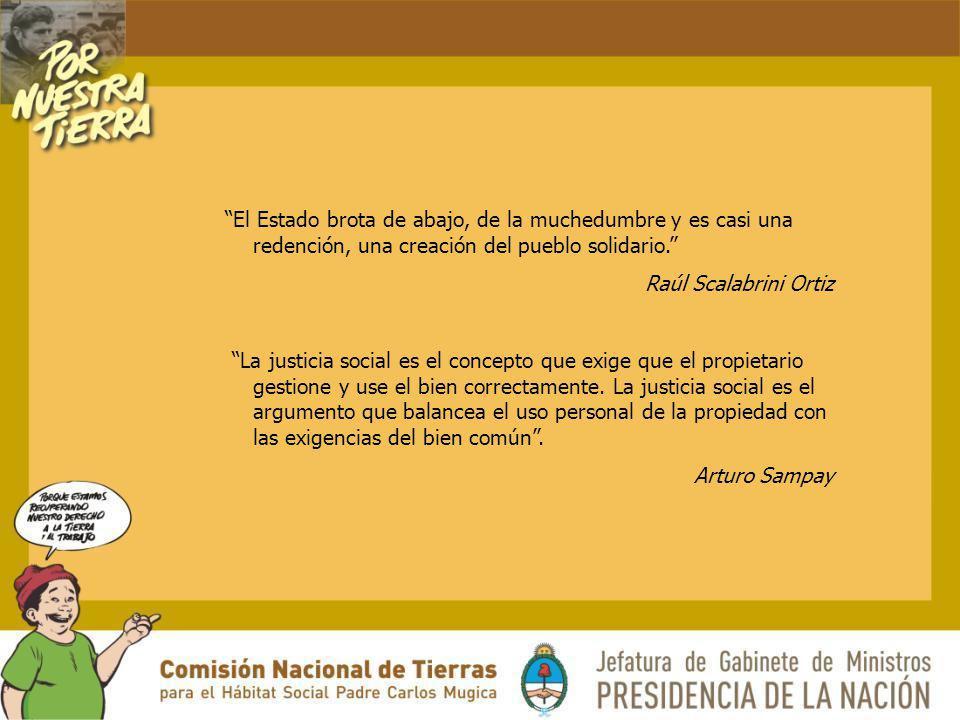 El Estado brota de abajo, de la muchedumbre y es casi una redención, una creación del pueblo solidario. Raúl Scalabrini Ortiz La justicia social es el