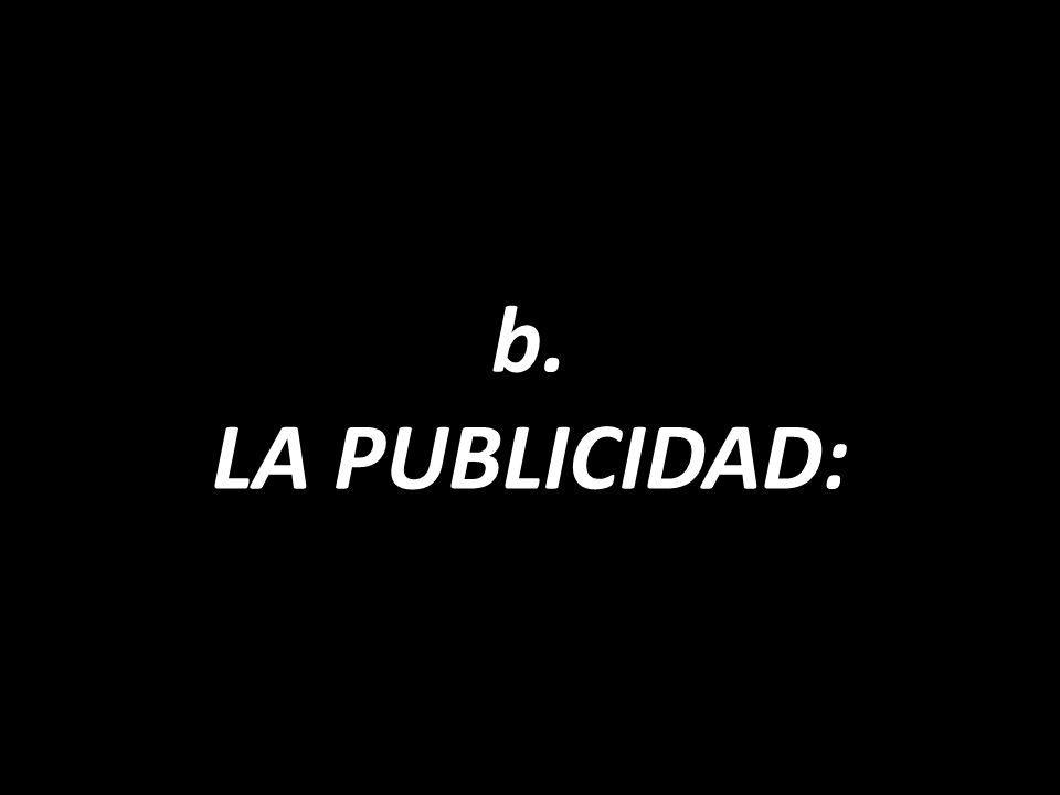 b. LA PUBLICIDAD: