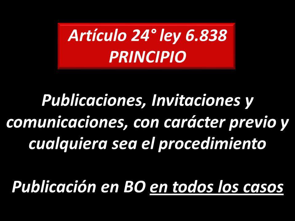 Artículo 24° ley 6.838 PRINCIPIO Publicaciones, Invitaciones y comunicaciones, con carácter previo y cualquiera sea el procedimiento Publicación en BO en todos los casos