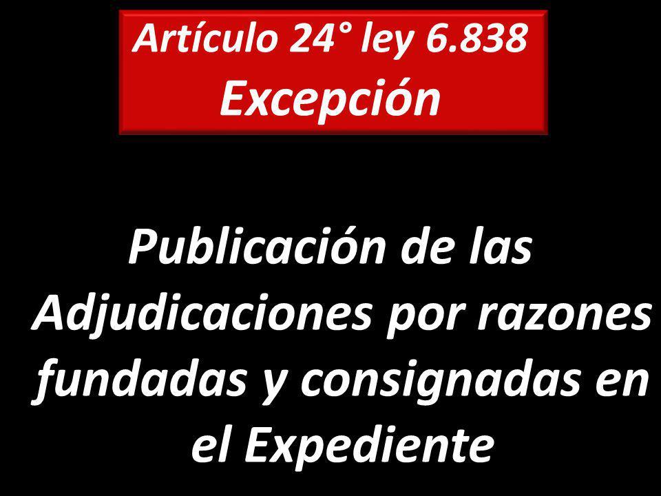 Artículo 24° ley 6.838 Excepción Publicación de las Adjudicaciones por razones fundadas y consignadas en el Expediente