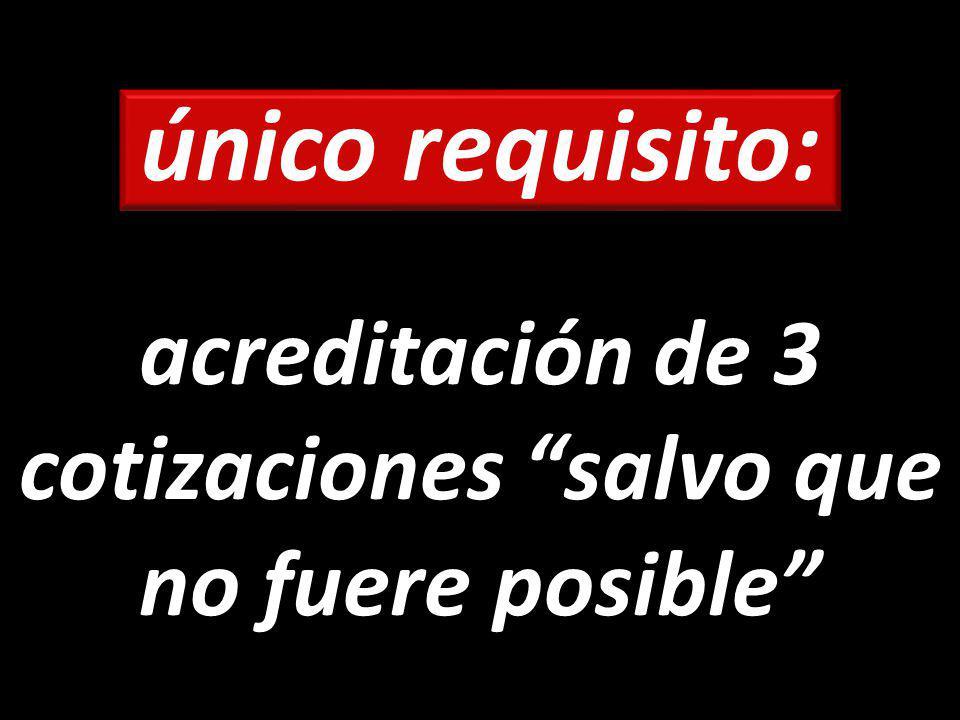 único requisito: acreditación de 3 cotizaciones salvo que no fuere posible