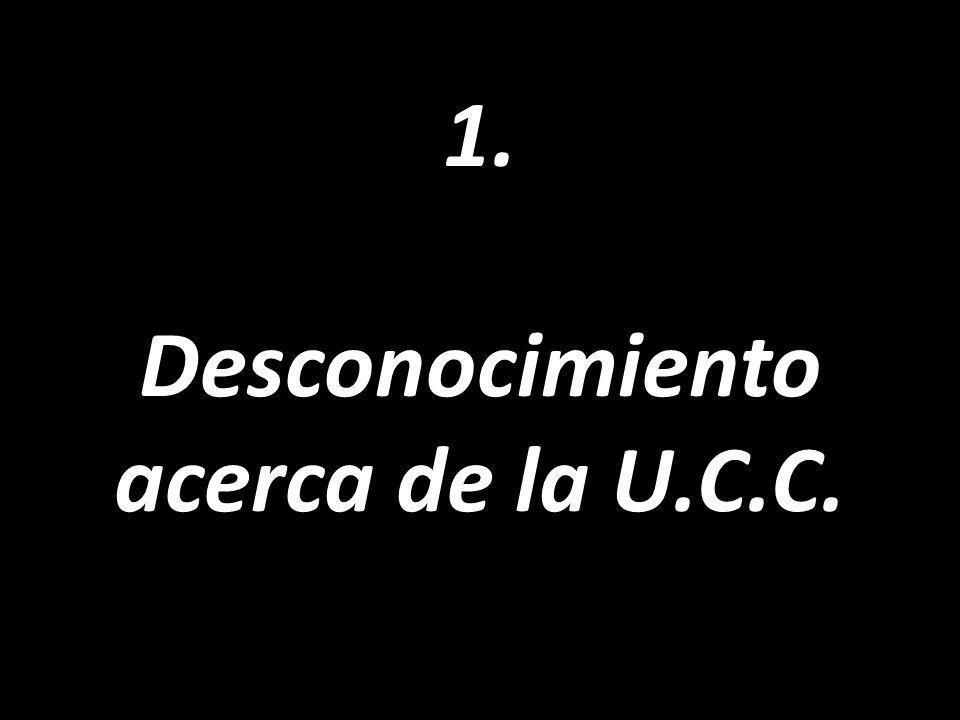1. Desconocimiento acerca de la U.C.C.