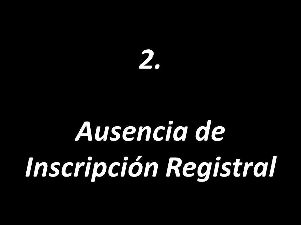 2. Ausencia de Inscripción Registral