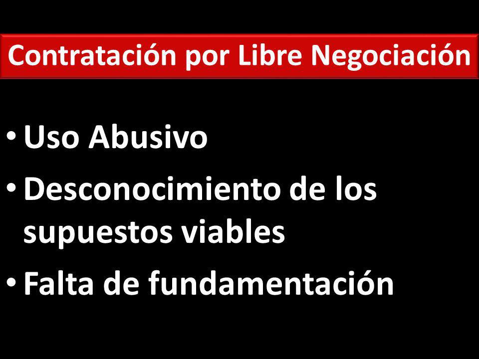 Contratación por Libre Negociación Uso Abusivo Desconocimiento de los supuestos viables Falta de fundamentación
