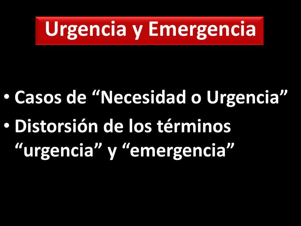 Urgencia y Emergencia Casos de Necesidad o Urgencia Distorsión de los términos urgencia y emergencia