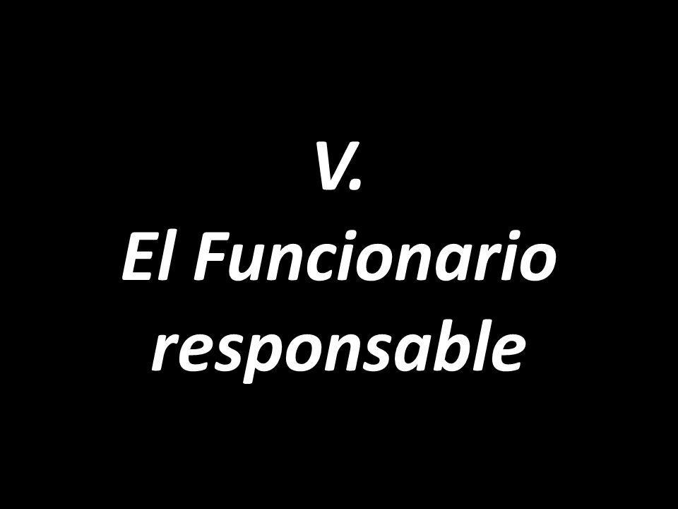 V. El Funcionario responsable