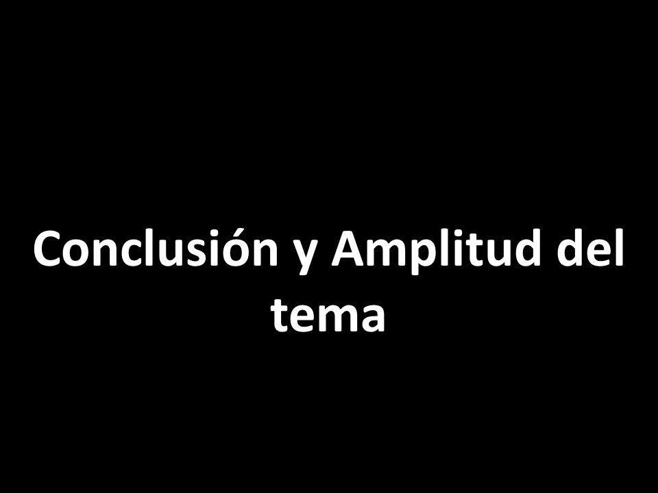 Conclusión y Amplitud del tema