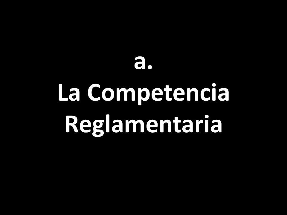 a. La Competencia Reglamentaria