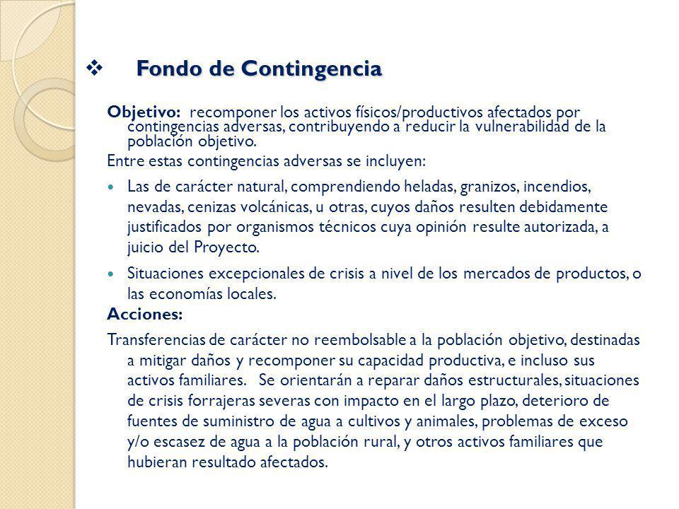Fondo de Contingencia Fondo de Contingencia Objetivo: recomponer los activos físicos/productivos afectados por contingencias adversas, contribuyendo a