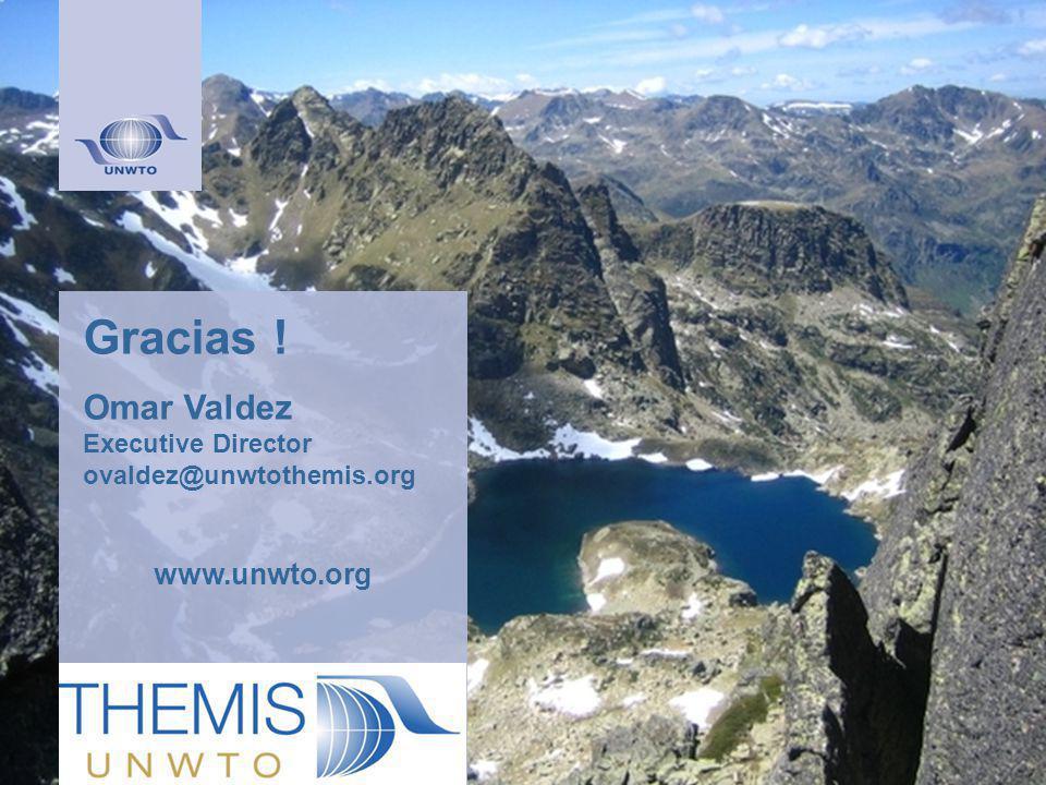 Gracias ! Omar Valdez Executive Director ovaldez@unwtothemis.org www.unwto.org