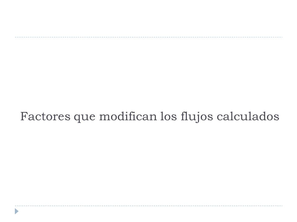 Factores que modifican los flujos calculados