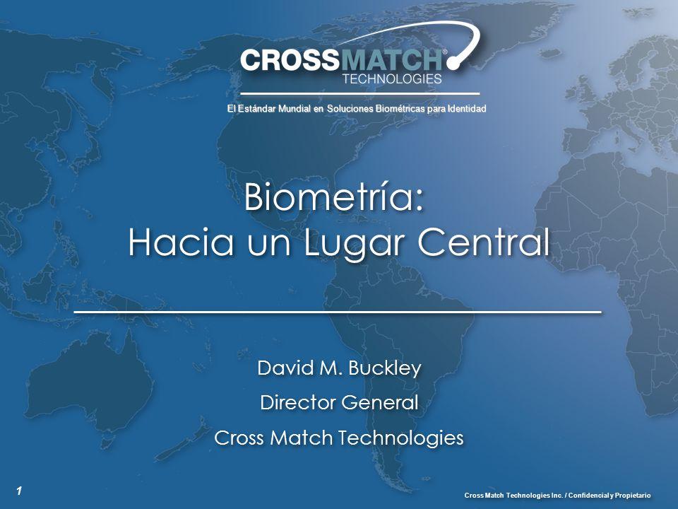 1 El Estándar Mundial en Soluciones Biométricas para Identidad Cross Match Technologies Inc. / Confidencial y Propietario Biometría: Hacia un Lugar Ce