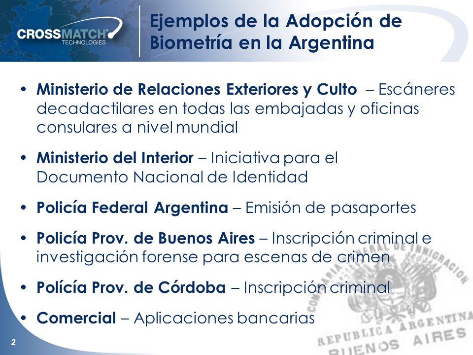 2 Ejemplos de la Adopción de Biometría en la Argentina Ministerio de Relaciones Exteriores y Culto – Escáneres decadactilares en todas las embajadas y