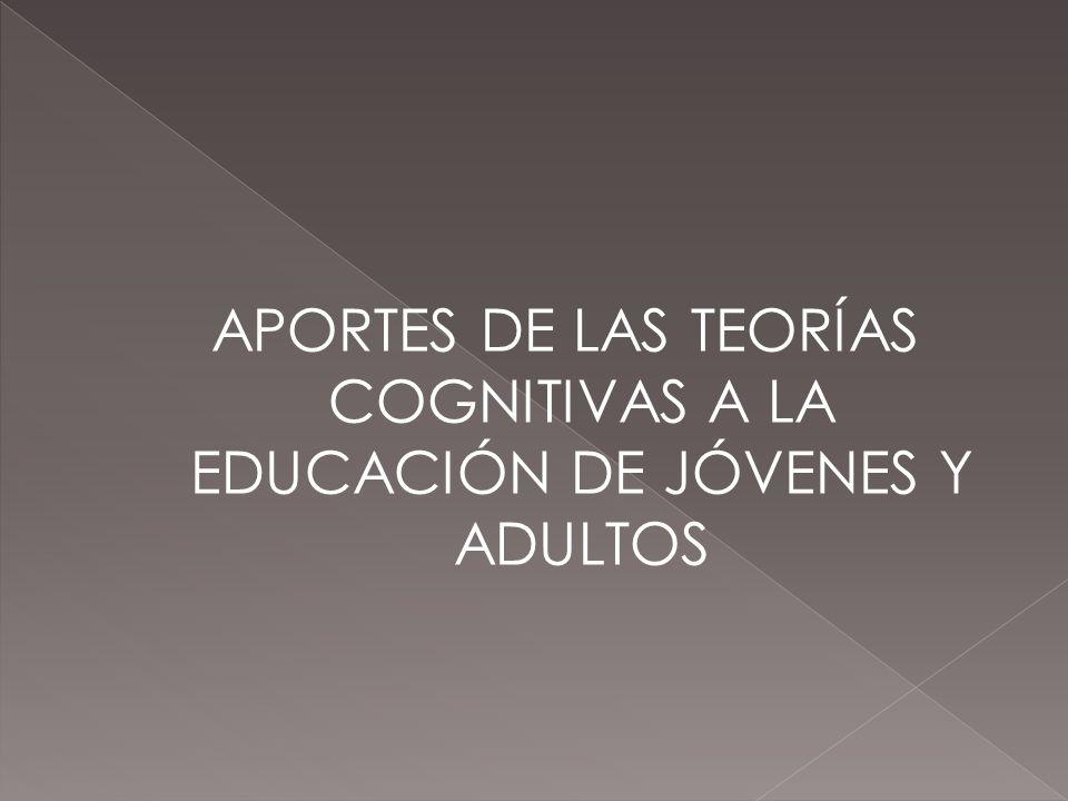 APORTES DE LAS TEORÍAS COGNITIVAS A LA EDUCACIÓN DE JÓVENES Y ADULTOS