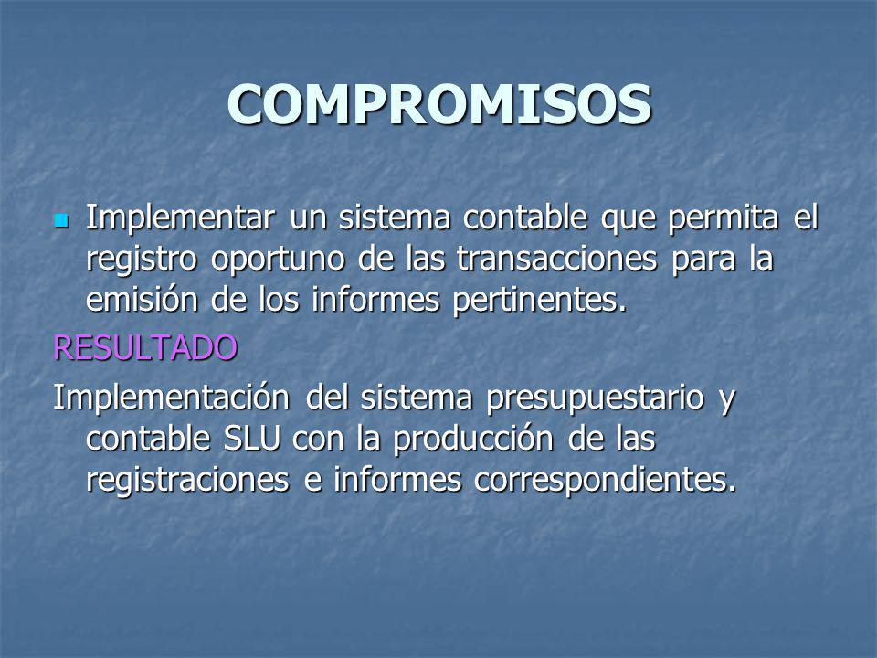 COMPROMISOS Implementar un sistema contable que permita el registro oportuno de las transacciones para la emisión de los informes pertinentes. Impleme