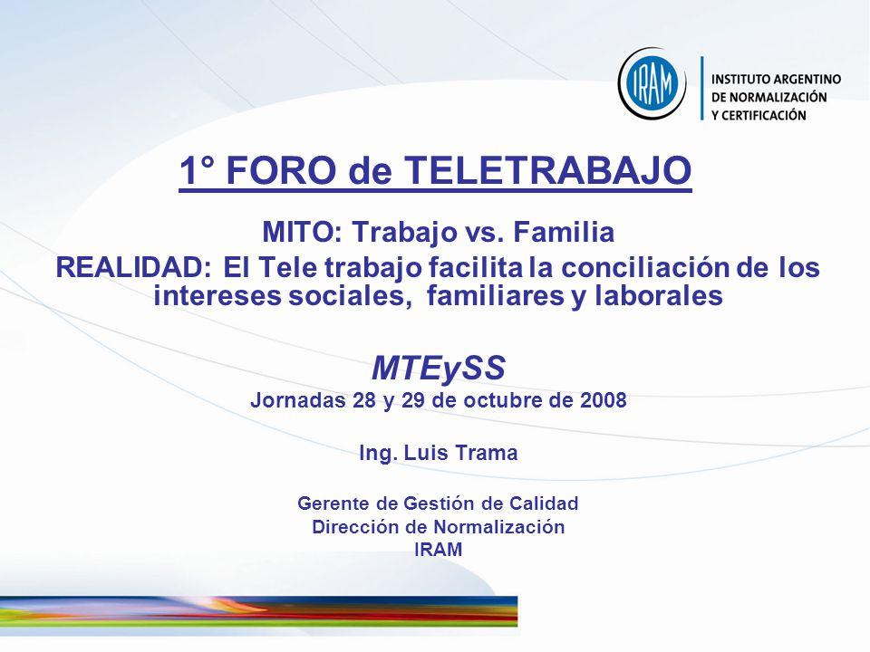 1° FORO de TELETRABAJO MITO: Trabajo vs. Familia REALIDAD: El Tele trabajo facilita la conciliación de los intereses sociales, familiares y laborales