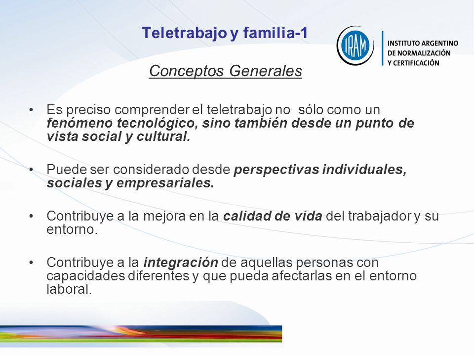 Teletrabajo y familia-1 Conceptos Generales Es preciso comprender el teletrabajo no sólo como un fenómeno tecnológico, sino también desde un punto de