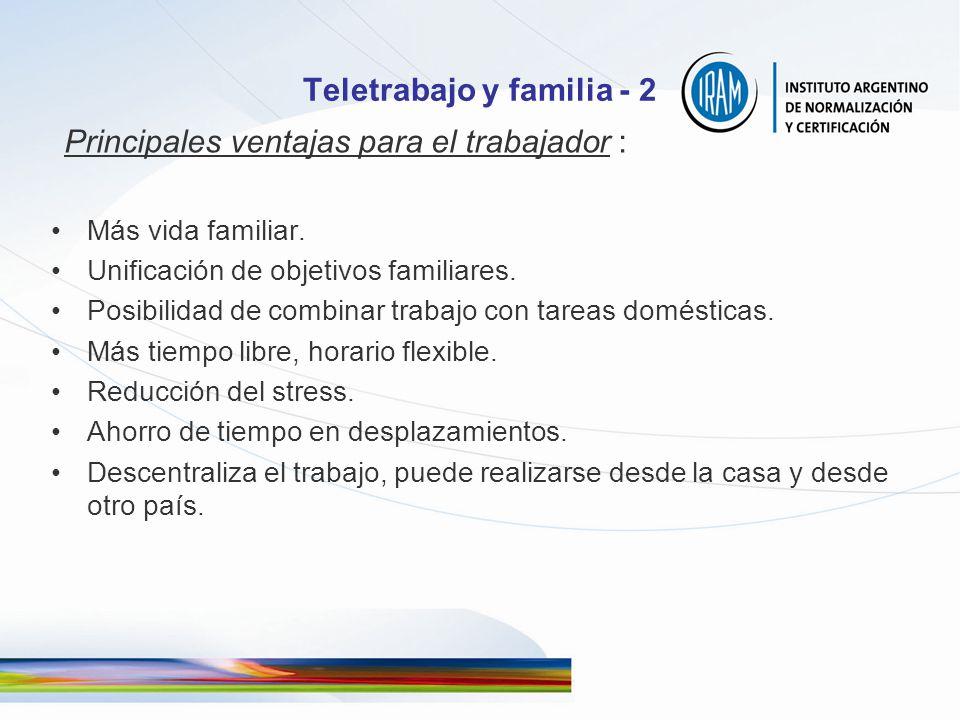 Teletrabajo y familia - 2 Principales ventajas para el trabajador : Más vida familiar. Unificación de objetivos familiares. Posibilidad de combinar tr