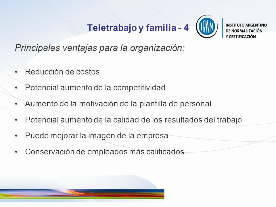 Teletrabajo y familia - 4 Principales ventajas para la organización: Reducción de costos Potencial aumento de la competitividad Aumento de la motivaci