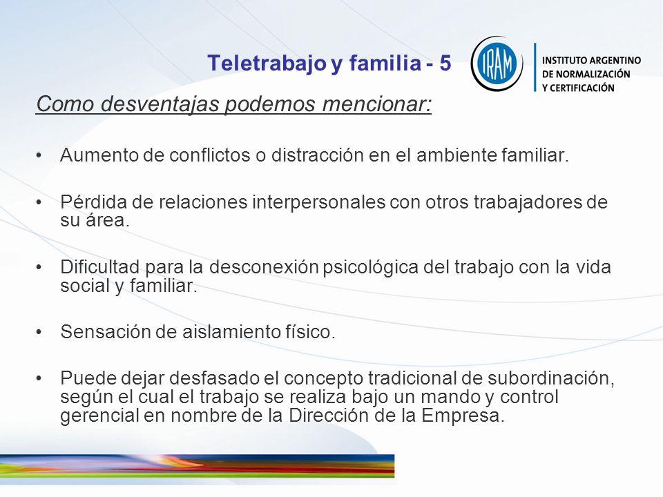 Teletrabajo y familia - 5 Como desventajas podemos mencionar: Aumento de conflictos o distracción en el ambiente familiar. Pérdida de relaciones inter