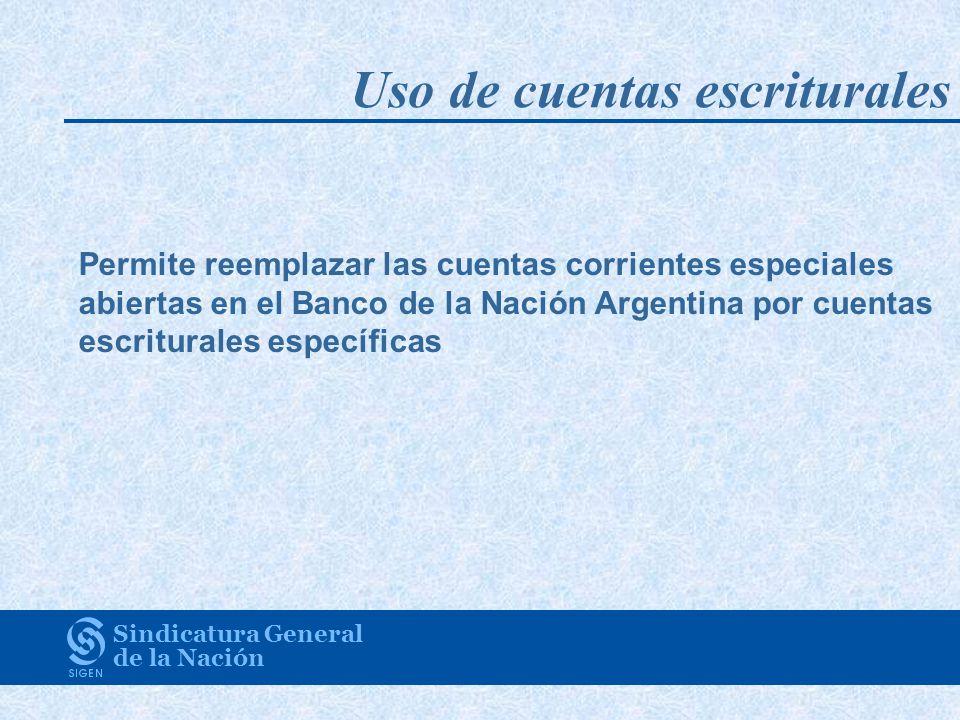 Uso de cuentas escriturales Sindicatura General de la Nación Permite reemplazar las cuentas corrientes especiales abiertas en el Banco de la Nación Argentina por cuentas escriturales específicas