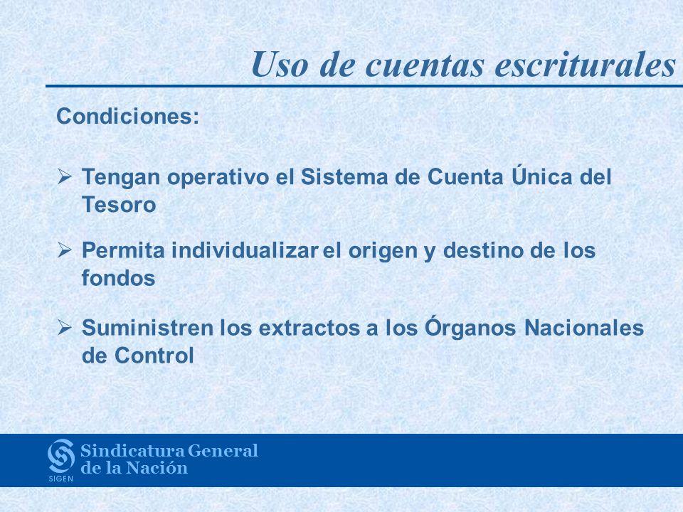 Sindicatura General de la Nación Condiciones: Tengan operativo el Sistema de Cuenta Única del Tesoro Permita individualizar el origen y destino de los