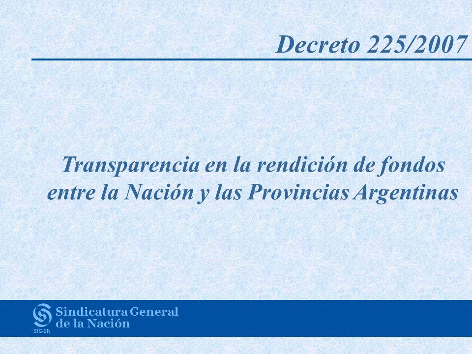 Sindicatura General de la Nación Transparencia en la rendición de fondos entre la Nación y las Provincias Argentinas Decreto 225/2007