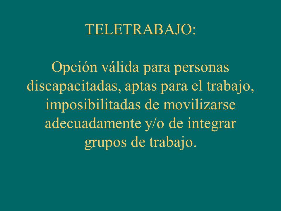 TELETRABAJO: Opción válida para personas discapacitadas, aptas para el trabajo, imposibilitadas de movilizarse adecuadamente y/o de integrar grupos de trabajo.