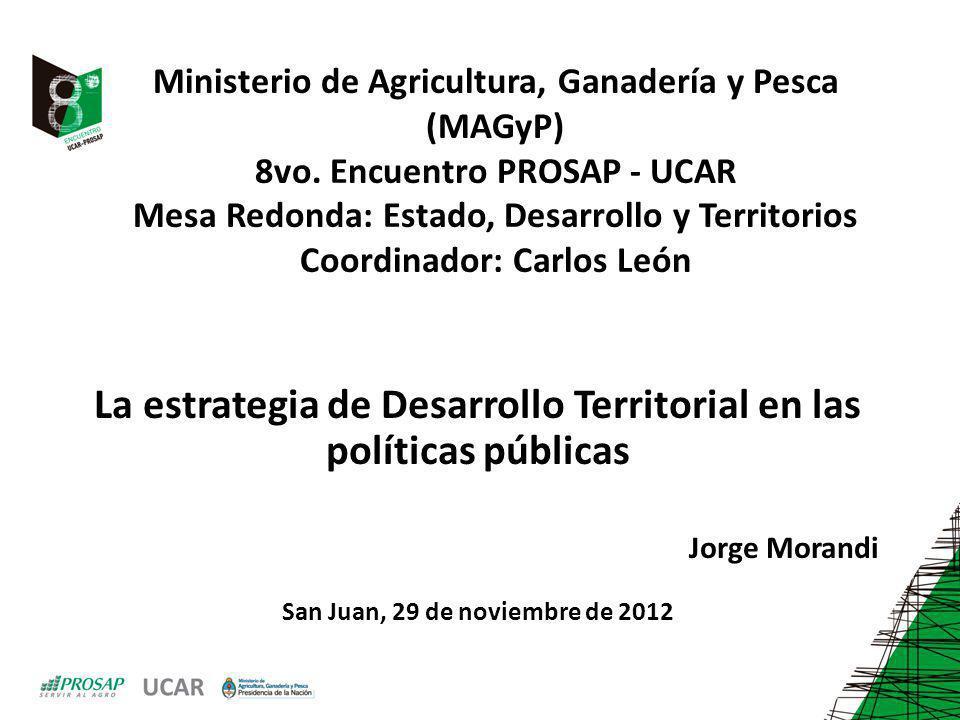 Ministerio de Agricultura, Ganadería y Pesca (MAGyP) 8vo. Encuentro PROSAP - UCAR Mesa Redonda: Estado, Desarrollo y Territorios Coordinador: Carlos L