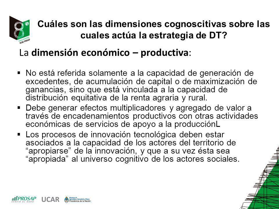 Cuáles son las dimensiones cognoscitivas sobre las cuales actúa la estrategia de DT? La dimensión económico – productiva: No está referida solamente a