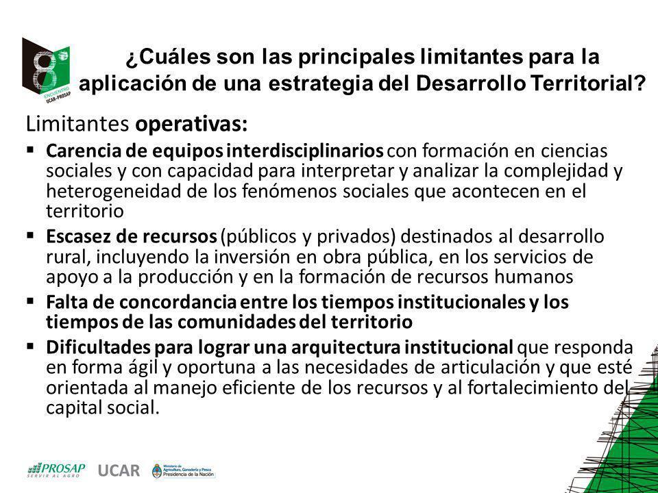 ¿Cuáles son las principales limitantes para la aplicación de una estrategia del Desarrollo Territorial? Limitantes operativas: Carencia de equipos int