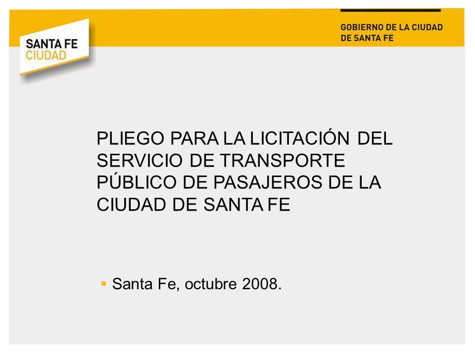 PLIEGO PARA LA LICITACIÓN DEL SERVICIO DE TRANSPORTE PÚBLICO DE PASAJEROS DE LA CIUDAD DE SANTA FE Santa Fe, octubre 2008.