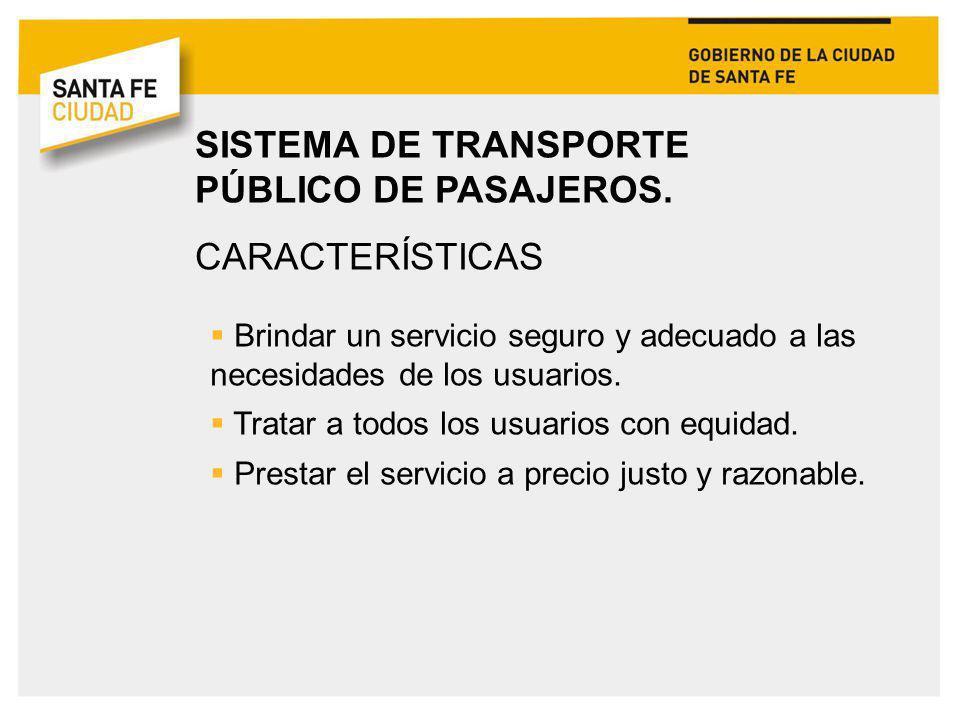 SISTEMA DE TRANSPORTE PÚBLICO DE PASAJEROS. CARACTERÍSTICAS Brindar un servicio seguro y adecuado a las necesidades de los usuarios. Tratar a todos lo