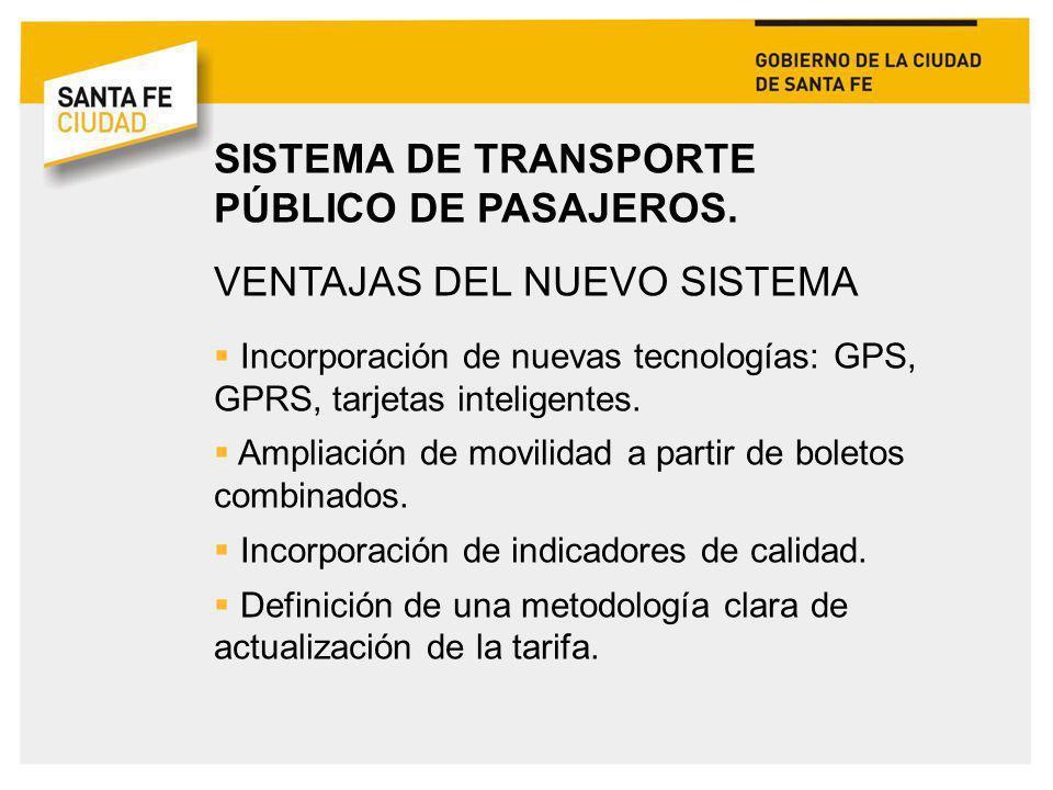 SISTEMA DE TRANSPORTE PÚBLICO DE PASAJEROS. VENTAJAS DEL NUEVO SISTEMA Incorporación de nuevas tecnologías: GPS, GPRS, tarjetas inteligentes. Ampliaci