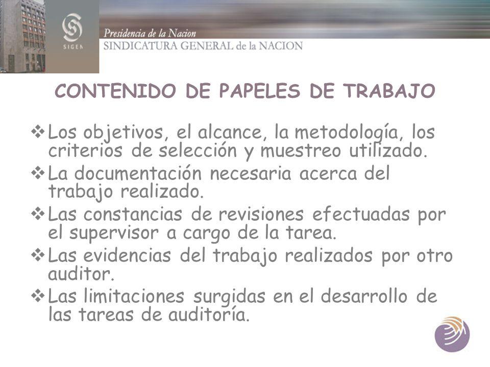 CONTENIDO DE PAPELES DE TRABAJO Los objetivos, el alcance, la metodología, los criterios de selección y muestreo utilizado. La documentación necesaria