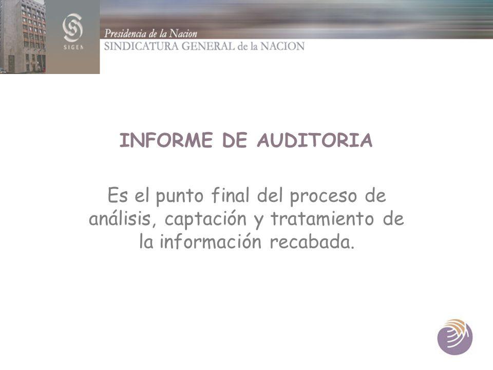 INFORME DE AUDITORIA Es el punto final del proceso de análisis, captación y tratamiento de la información recabada.