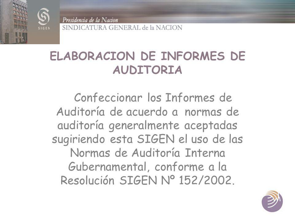 ELABORACION DE INFORMES DE AUDITORIA Confeccionar los Informes de Auditoría de acuerdo a normas de auditoría generalmente aceptadas sugiriendo esta SI