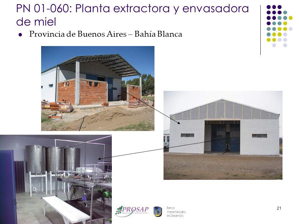 Banco Interamericano de Desarrollo 21 PN 01-060: Planta extractora y envasadora de miel Provincia de Buenos Aires – Bahía Blanca